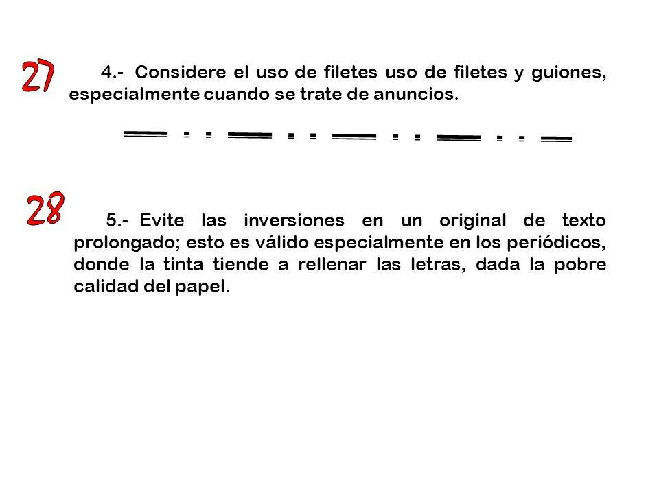 27 4.- Considere el uso de filetes uso de filetes y guiones, especialmente cuando se trate de anuncios.