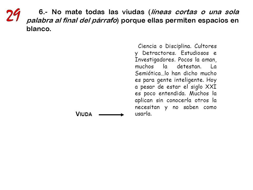 29 6.- No mate todas las viudas (líneas cortas o una sola palabra al final del párrafo) porque ellas permiten espacios en blanco.