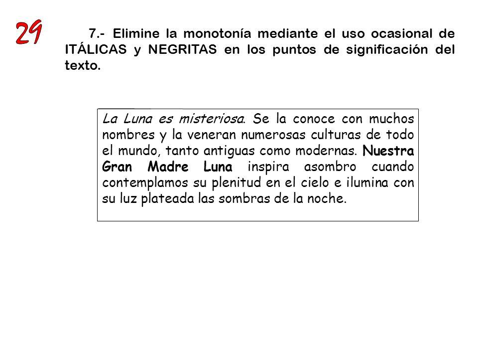 29 7.- Elimine la monotonía mediante el uso ocasional de ITÁLICAS y NEGRITAS en los puntos de significación del texto.