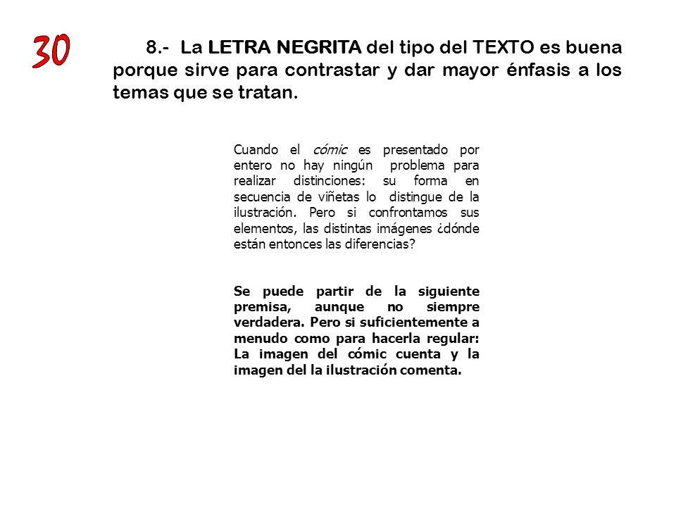 30 8.- La LETRA NEGRITA del tipo del TEXTO es buena porque sirve para contrastar y dar mayor énfasis a los temas que se tratan.