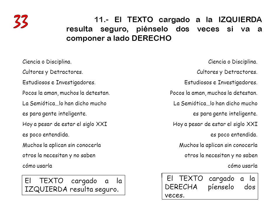 33 11.- El TEXTO cargado a la IZQUIERDA resulta seguro, piénselo dos veces si va a componer a lado DERECHO.