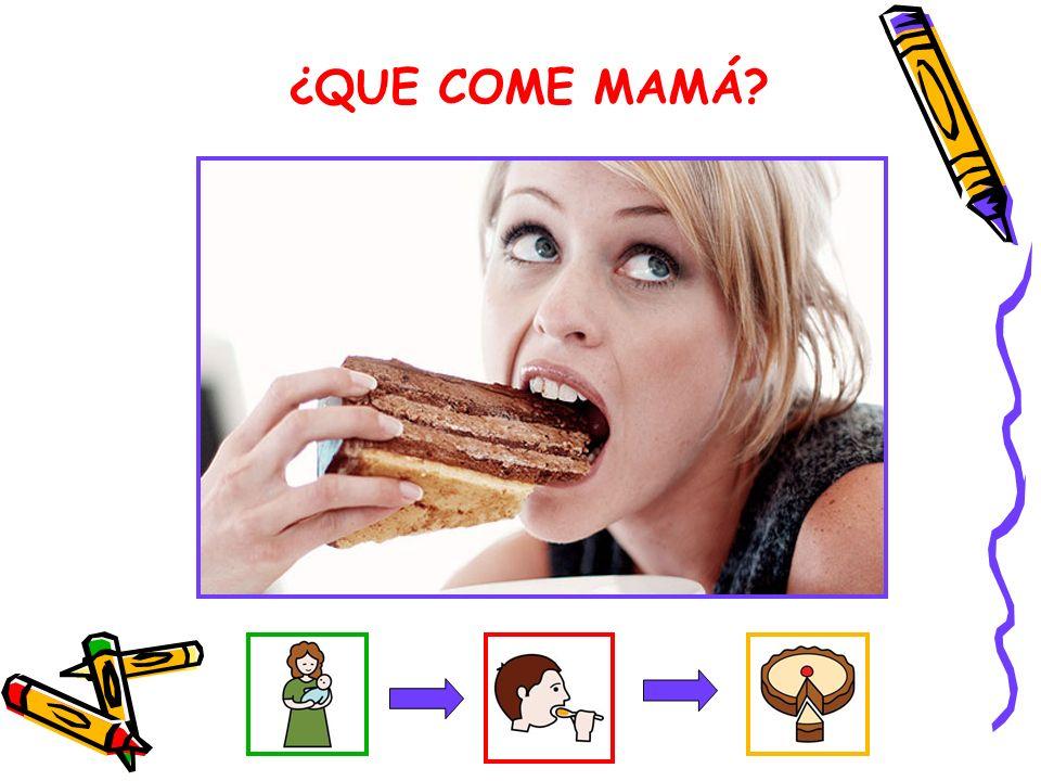 ¿QUE COME MAMÁ