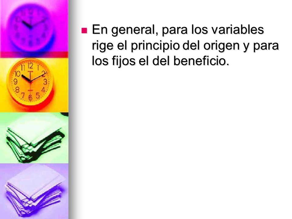 En general, para los variables rige el principio del origen y para los fijos el del beneficio.