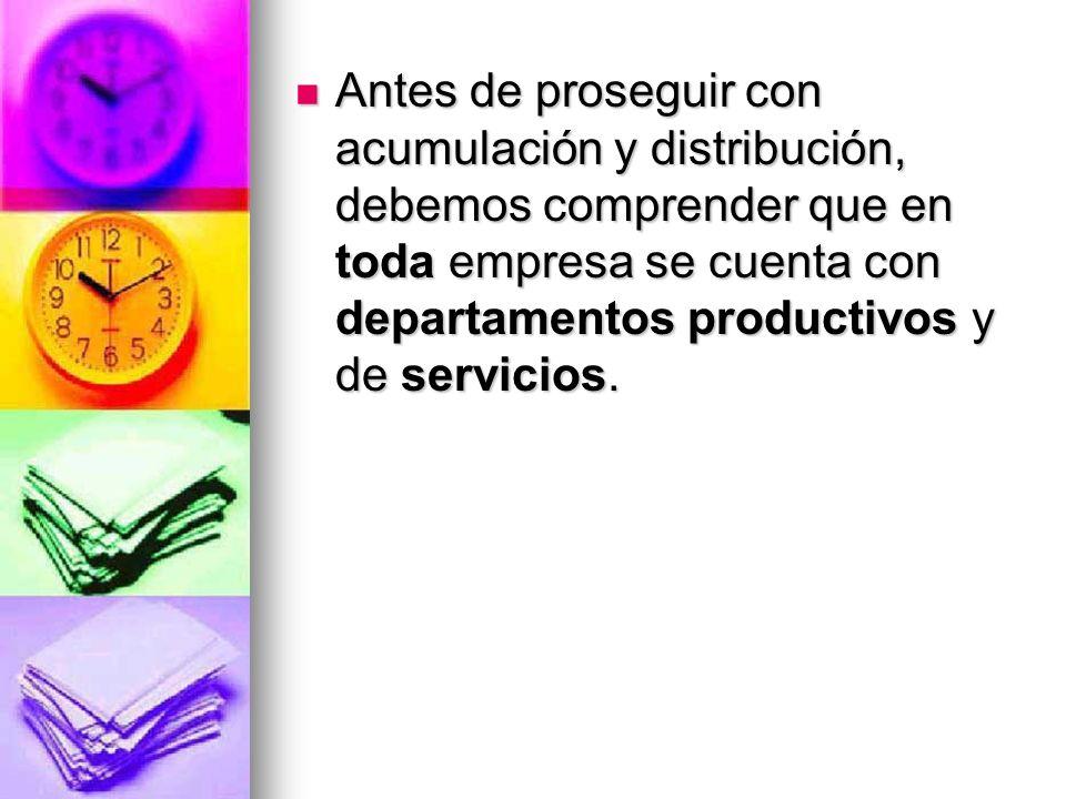 Antes de proseguir con acumulación y distribución, debemos comprender que en toda empresa se cuenta con departamentos productivos y de servicios.