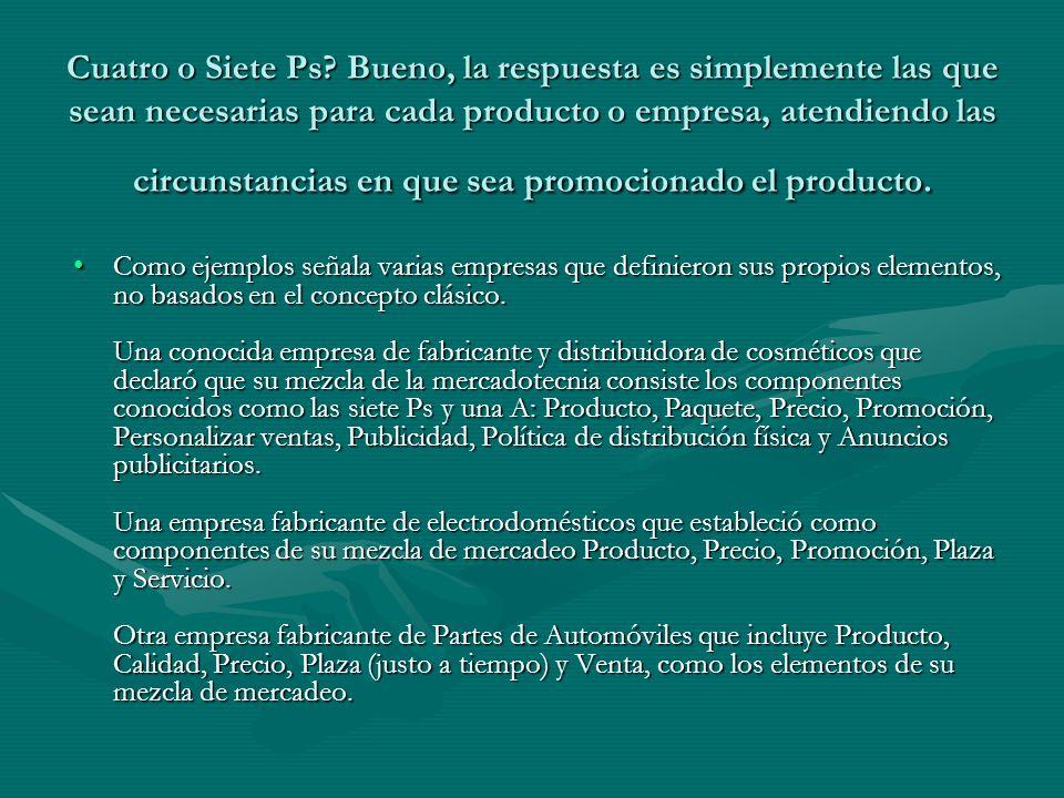 Cuatro o Siete Ps Bueno, la respuesta es simplemente las que sean necesarias para cada producto o empresa, atendiendo las circunstancias en que sea promocionado el producto.