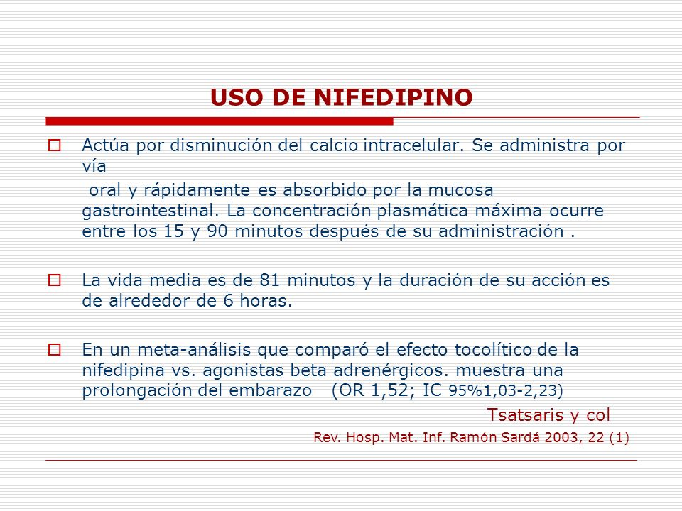 USO DE NIFEDIPINOActúa por disminución del calcio intracelular. Se administra por vía.