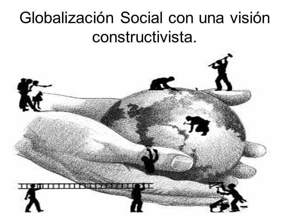 Globalización Social con una visión constructivista.