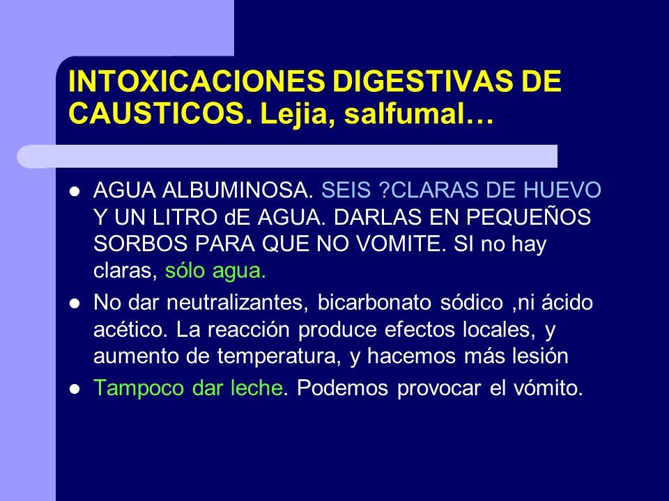 INTOXICACIONES DIGESTIVAS DE CAUSTICOS. Lejia, salfumal…