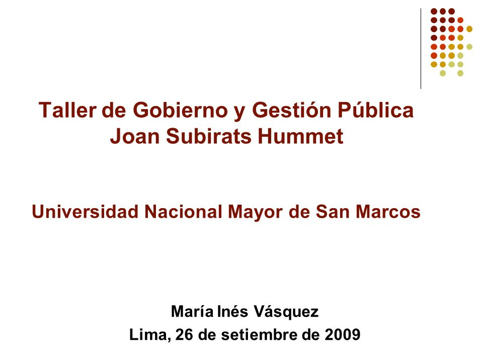 Taller de Gobierno y Gestión Pública Joan Subirats Hummet Universidad Nacional Mayor de San Marcos