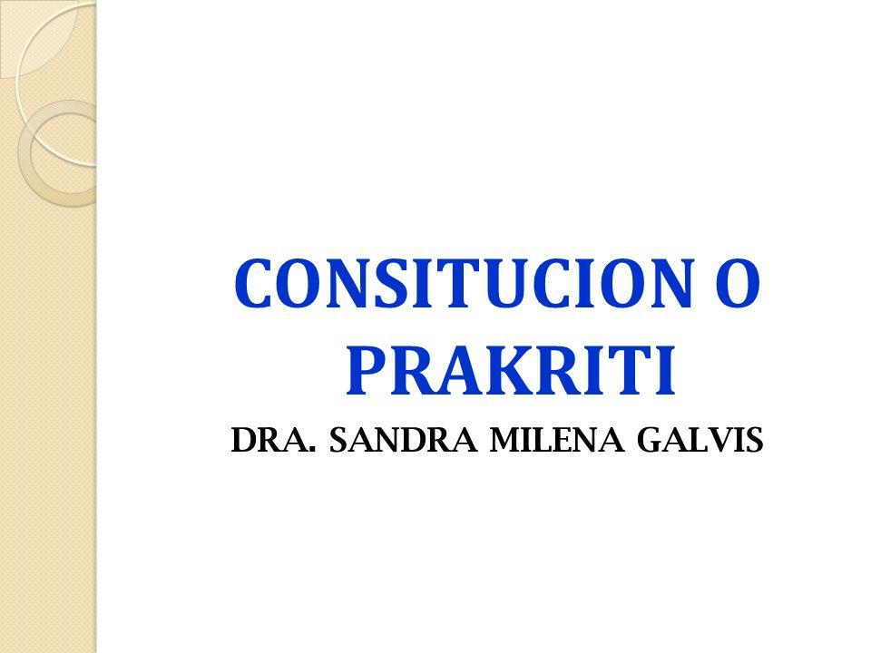 CONSITUCION O PRAKRITI DRA. SANDRA MILENA GALVIS
