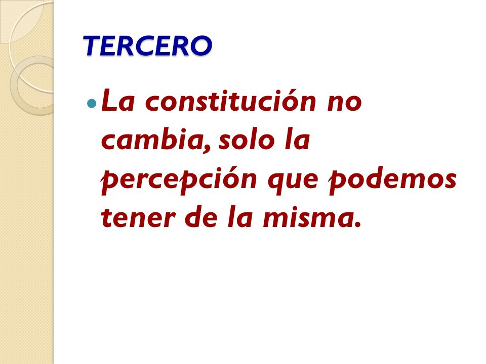 TERCERO La constitución no cambia, solo la percepción que podemos tener de la misma.