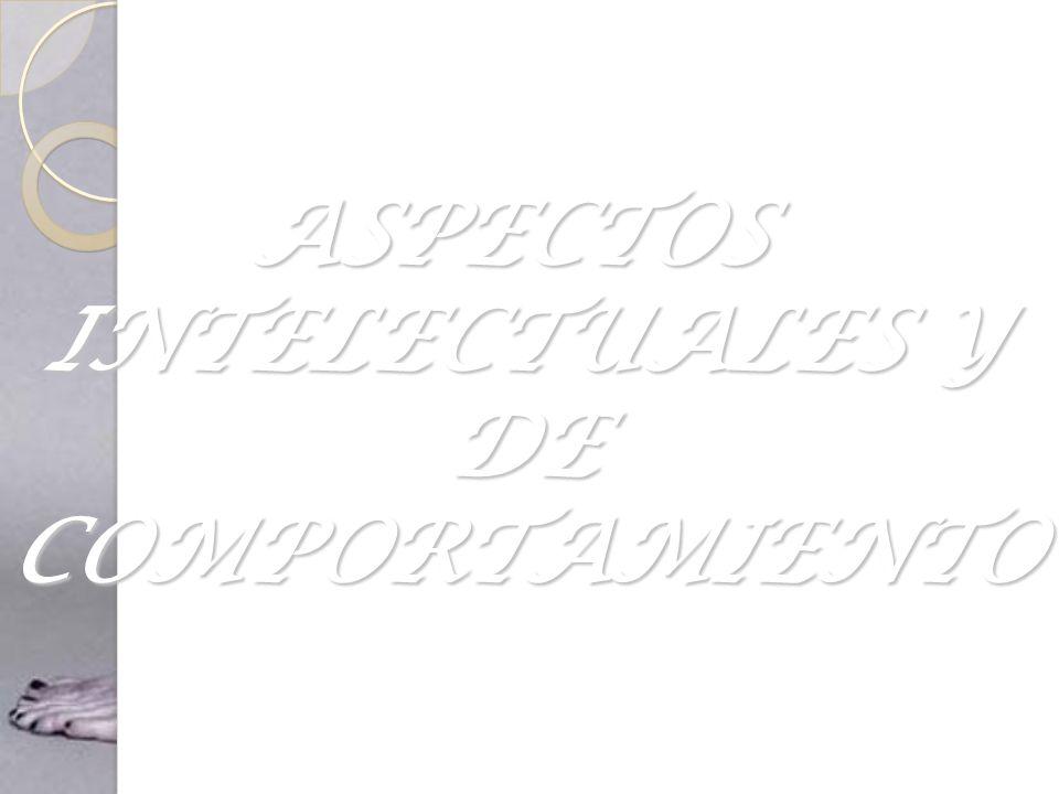 ASPECTOS INTELECTUALES Y DE COMPORTAMIENTO