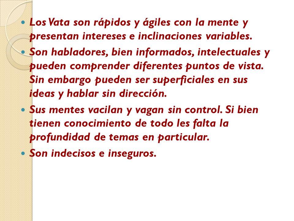 Los Vata son rápidos y ágiles con la mente y presentan intereses e inclinaciones variables.
