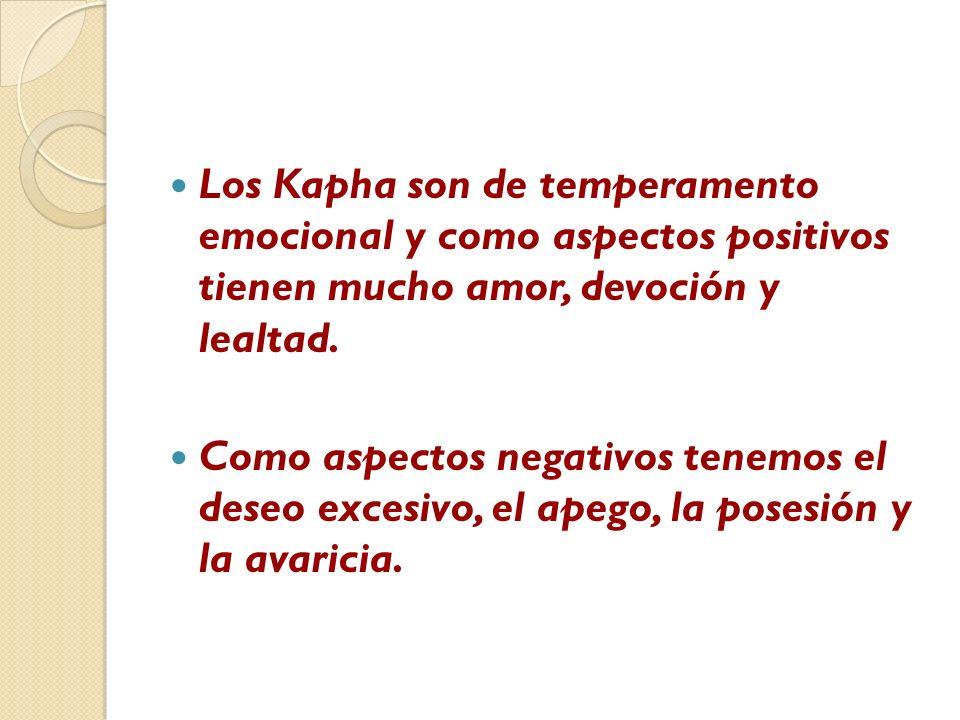 Los Kapha son de temperamento emocional y como aspectos positivos tienen mucho amor, devoción y lealtad.
