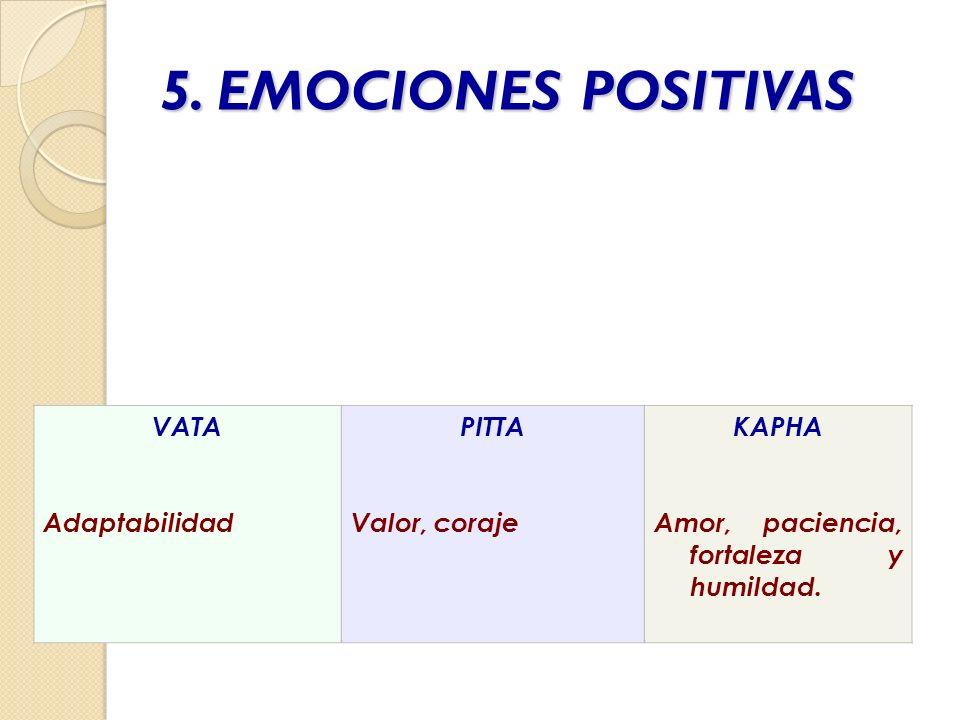 5. EMOCIONES POSITIVAS VATA Adaptabilidad PITTA Valor, coraje KAPHA