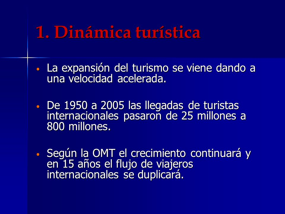 1. Dinámica turísticaLa expansión del turismo se viene dando a una velocidad acelerada.