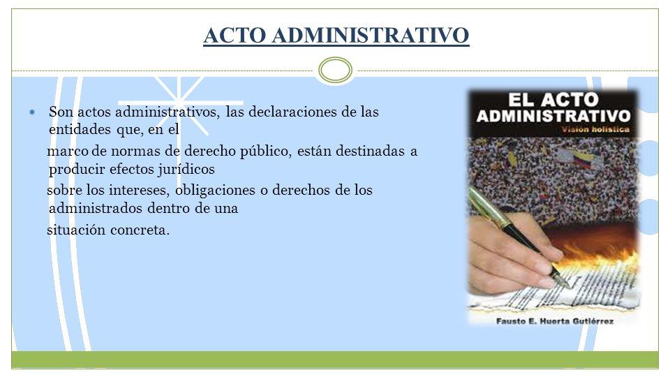 ACTO ADMINISTRATIVO Son actos administrativos, las declaraciones de las entidades que, en el.