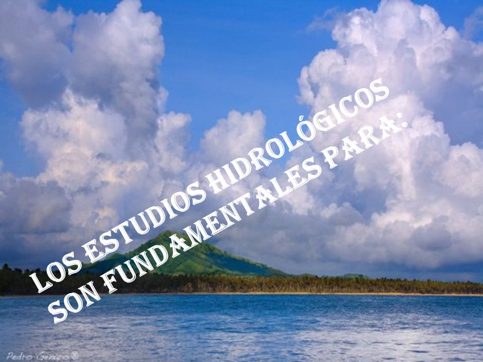 Los estudios hidrológicos son fundamentales para: