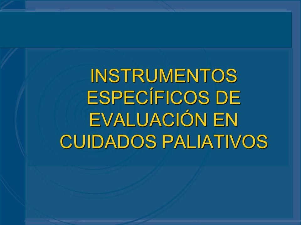 INSTRUMENTOS ESPECÍFICOS DE EVALUACIÓN EN CUIDADOS PALIATIVOS