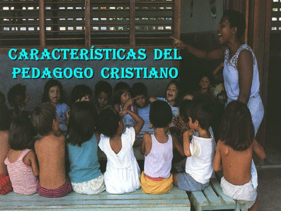 CARACTERÍSTICAS DEL PEDAGOGO CRISTIANO