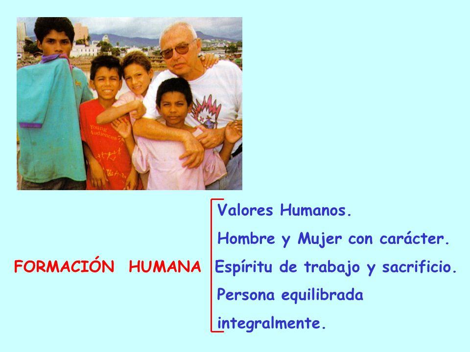 Valores Humanos.Hombre y Mujer con carácter. FORMACIÓN HUMANA Espíritu de trabajo y sacrificio. Persona equilibrada.