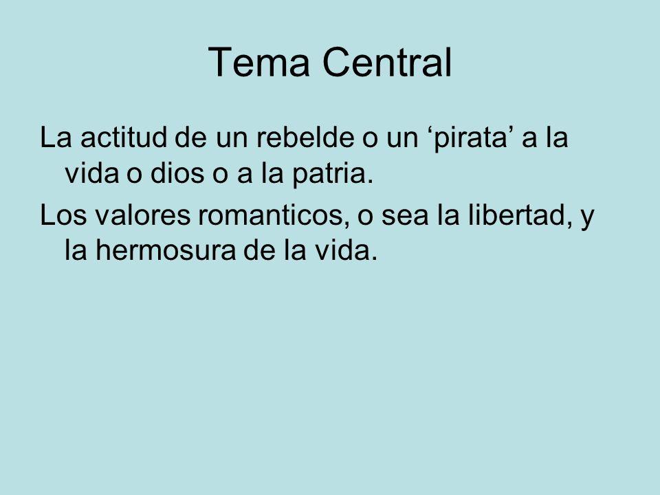 Tema Central La actitud de un rebelde o un 'pirata' a la vida o dios o a la patria.