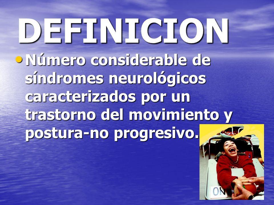 DEFINICION Número considerable de síndromes neurológicos caracterizados por un trastorno del movimiento y postura-no progresivo.
