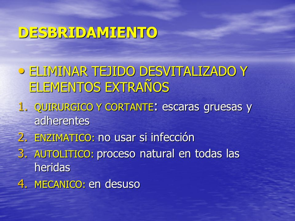 DESBRIDAMIENTO ELIMINAR TEJIDO DESVITALIZADO Y ELEMENTOS EXTRAÑOS