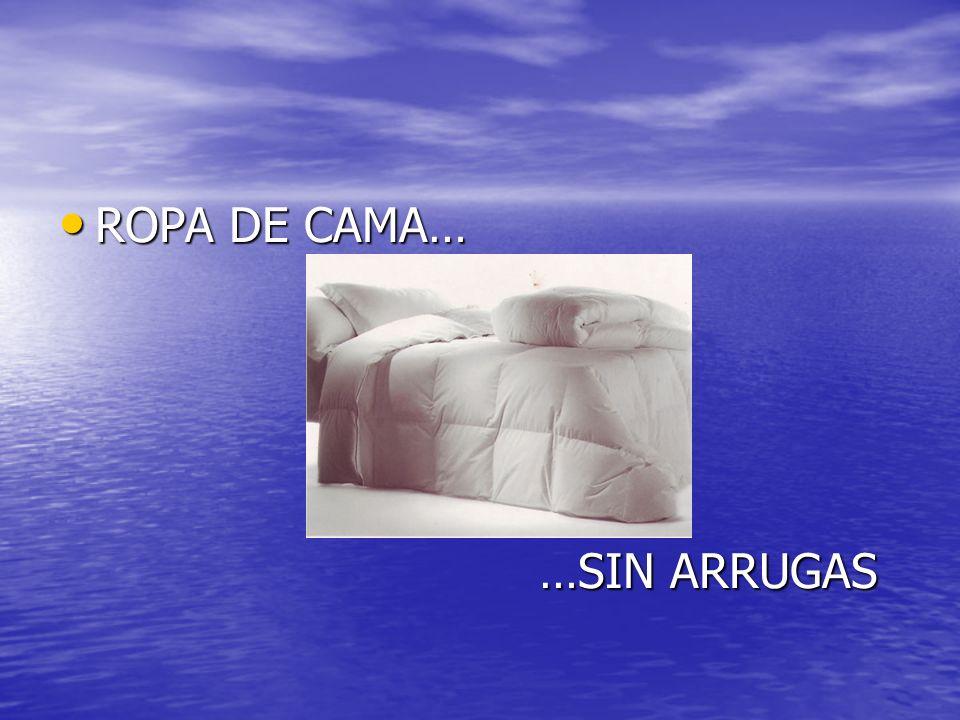 ROPA DE CAMA… …SIN ARRUGAS