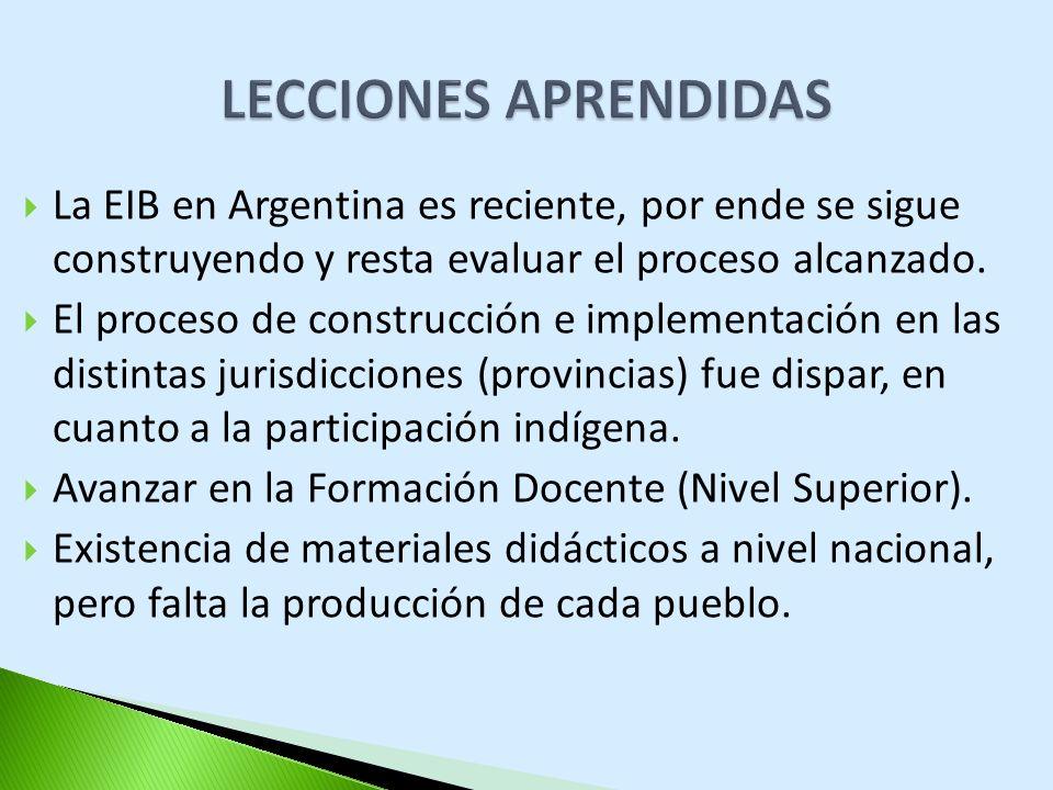 LECCIONES APRENDIDAS La EIB en Argentina es reciente, por ende se sigue construyendo y resta evaluar el proceso alcanzado.