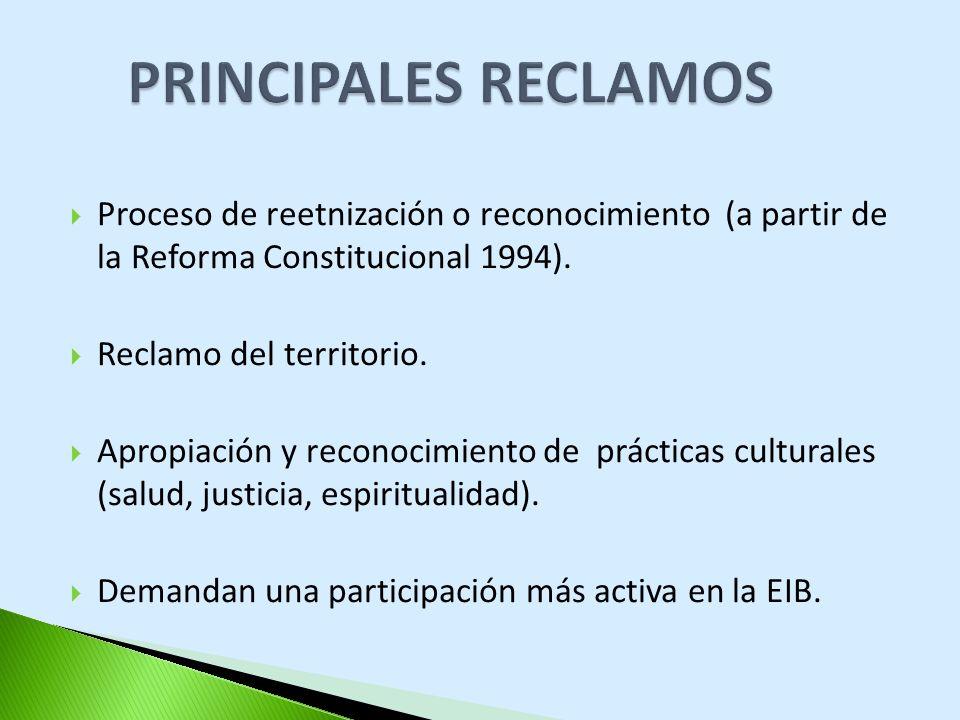 PRINCIPALES RECLAMOS Proceso de reetnización o reconocimiento (a partir de la Reforma Constitucional 1994).