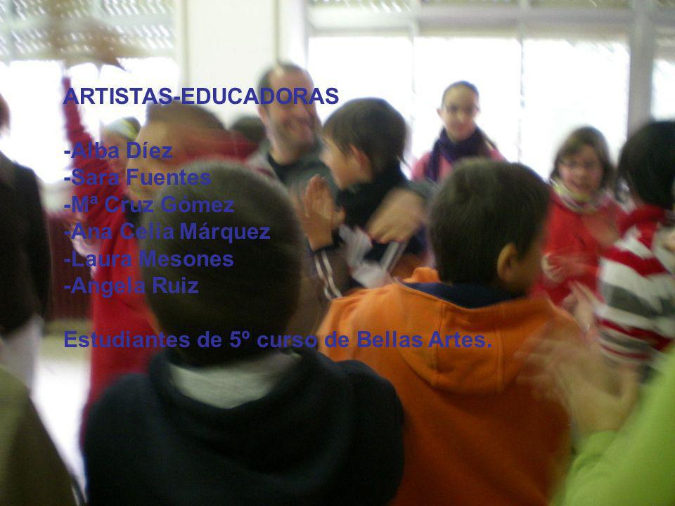 ARTISTAS-EDUCADORAS -Alba Díez. -Sara Fuentes. -Mª Cruz Gómez. -Ana Celia Márquez. -Laura Mesones.
