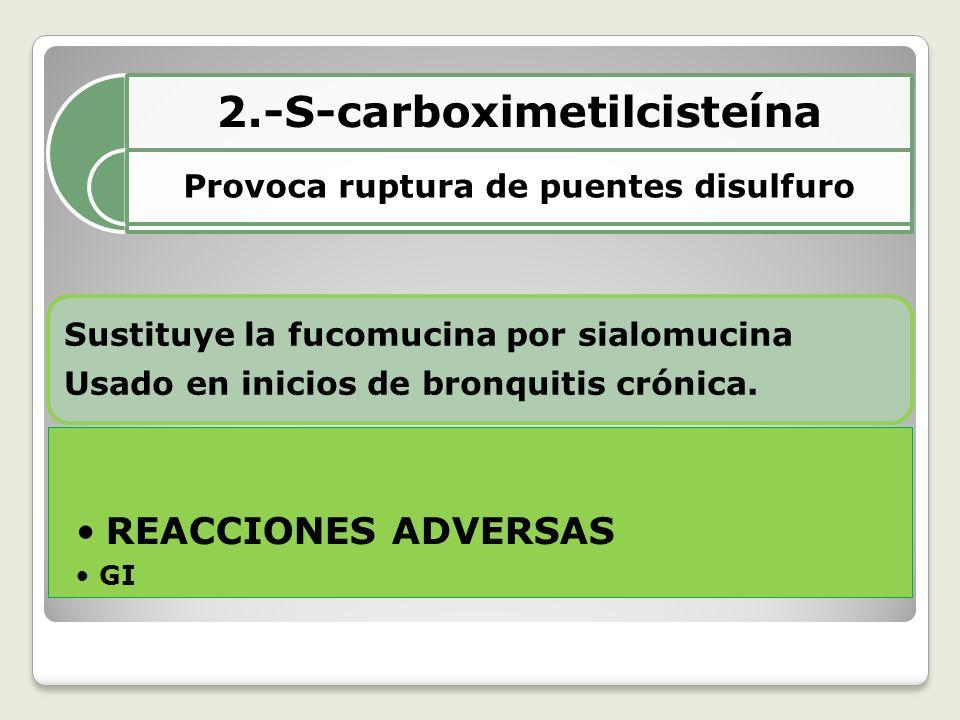 2.-S-carboximetilcisteína Provoca ruptura de puentes disulfuro