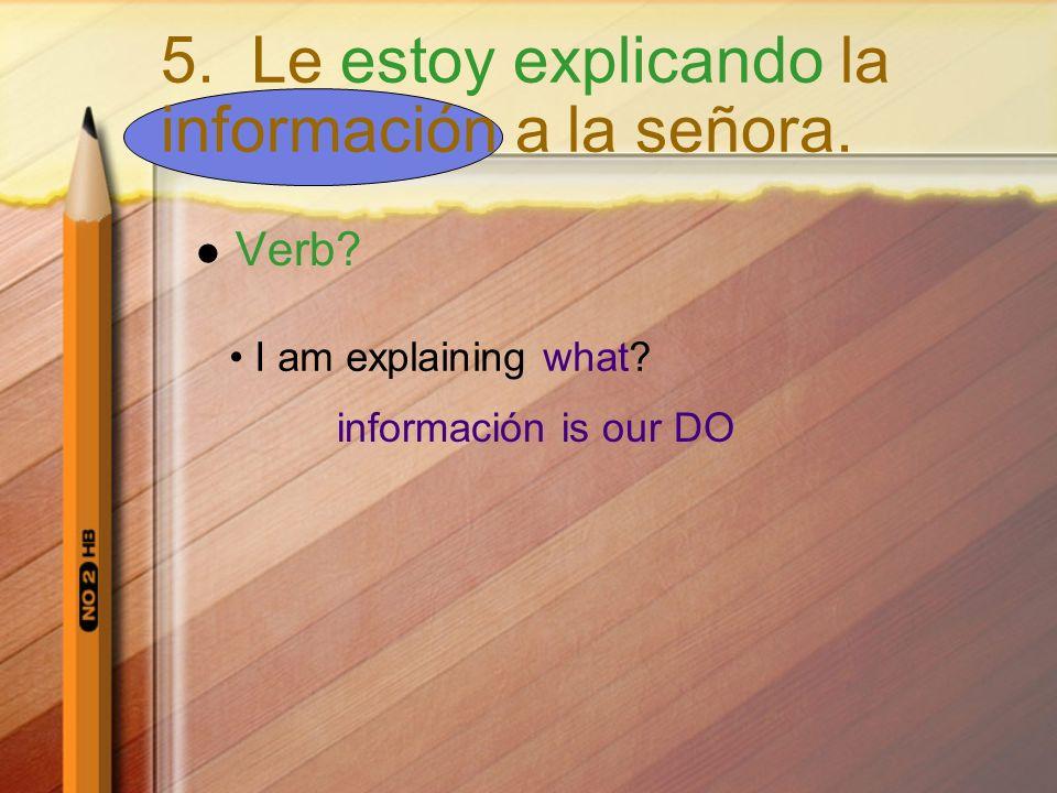 5. Le estoy explicando la información a la señora.