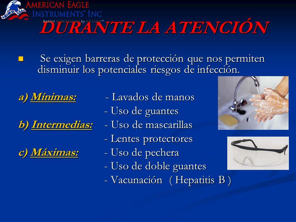 DURANTE LA ATENCIÓNSe exigen barreras de protección que nos permiten disminuir los potenciales riesgos de infección.