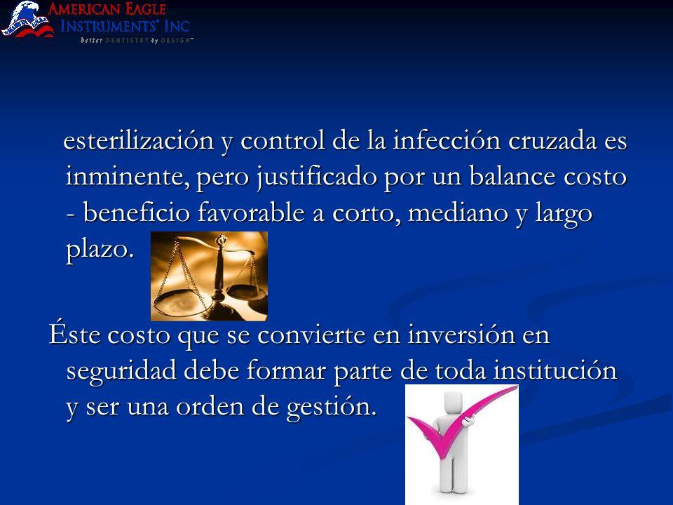 esterilización y control de la infección cruzada es inminente, pero justificado por un balance costo - beneficio favorable a corto, mediano y largo plazo.