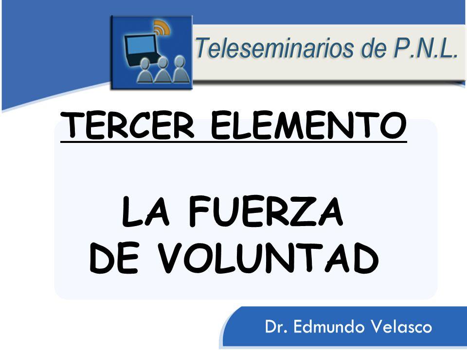 TERCER ELEMENTO LA FUERZA DE VOLUNTAD