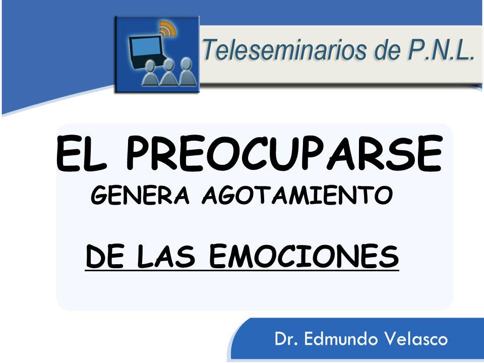 EL PREOCUPARSE GENERA AGOTAMIENTO DE LAS EMOCIONES