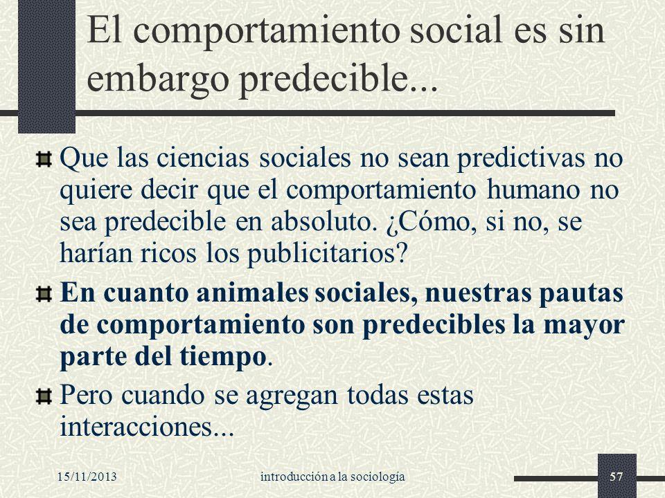 El comportamiento social es sin embargo predecible...