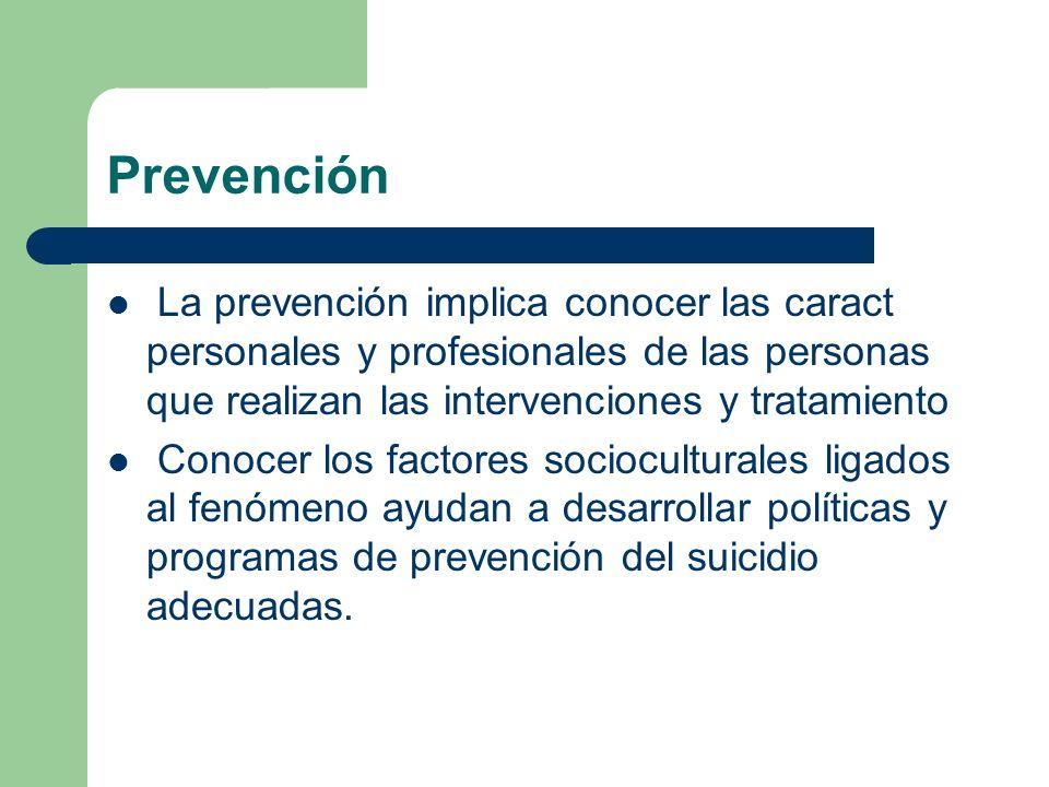 Prevención La prevención implica conocer las caract personales y profesionales de las personas que realizan las intervenciones y tratamiento.