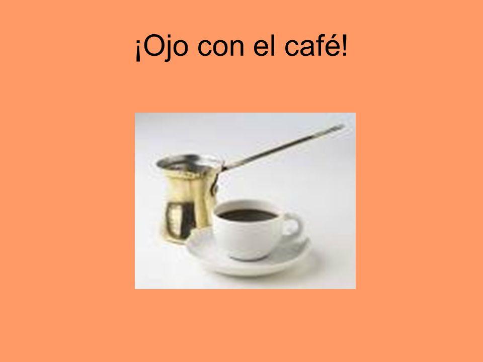 ¡Ojo con el café!