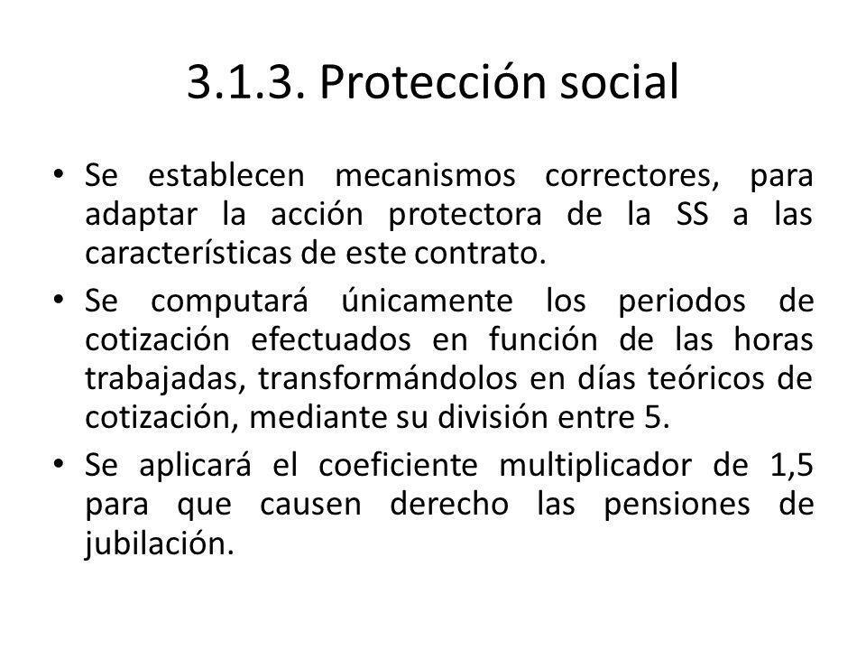 3.1.3. Protección social Se establecen mecanismos correctores, para adaptar la acción protectora de la SS a las características de este contrato.