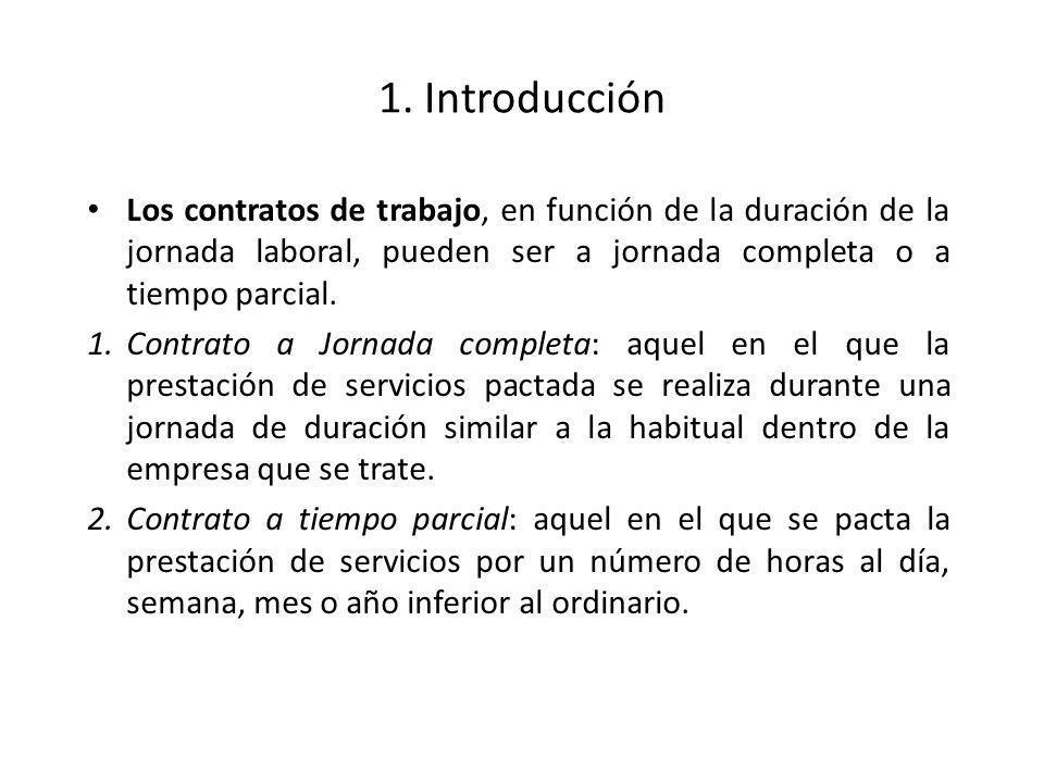 1. Introducción Los contratos de trabajo, en función de la duración de la jornada laboral, pueden ser a jornada completa o a tiempo parcial.