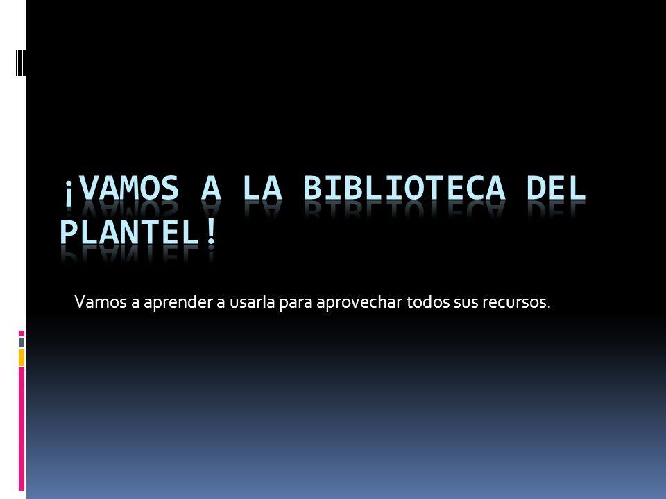 ¡VAMOS A LA BIBLIOTECA DEL PLANTEL!