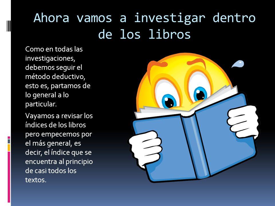 Ahora vamos a investigar dentro de los libros
