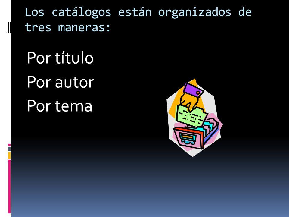 Los catálogos están organizados de tres maneras: