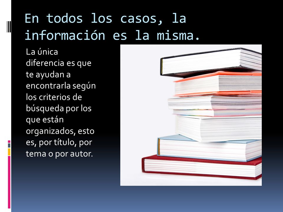 En todos los casos, la información es la misma.