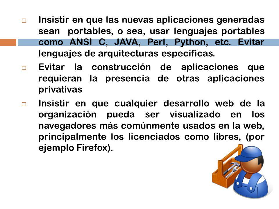 Insistir en que las nuevas aplicaciones generadas sean portables, o sea, usar lenguajes portables como ANSI C, JAVA, Perl, Python, etc. Evitar lenguajes de arquitecturas específicas.