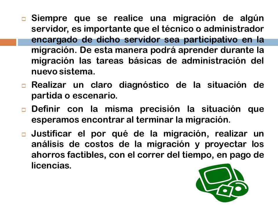 Siempre que se realice una migración de algún servidor, es importante que el técnico o administrador encargado de dicho servidor sea participativo en la migración. De esta manera podrá aprender durante la migración las tareas básicas de administración del nuevo sistema.