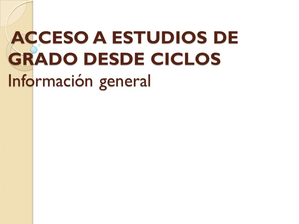 ACCESO A ESTUDIOS DE GRADO DESDE CICLOS Información general